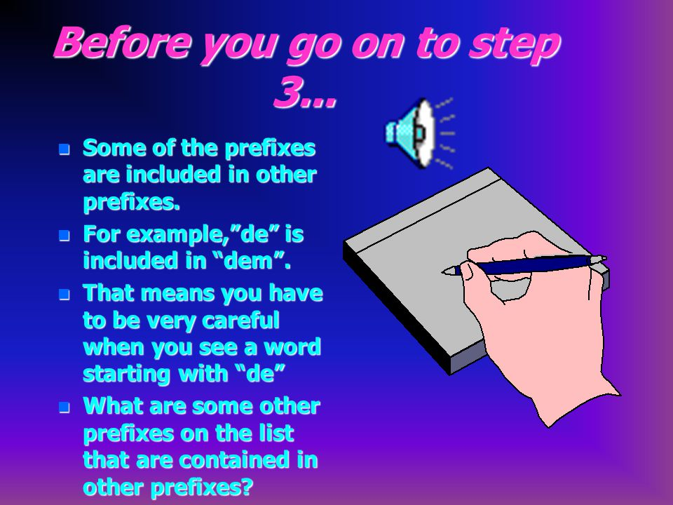 Before you go on to step 3... Some of the prefixes are included in other prefixes. For example, de is included in dem .