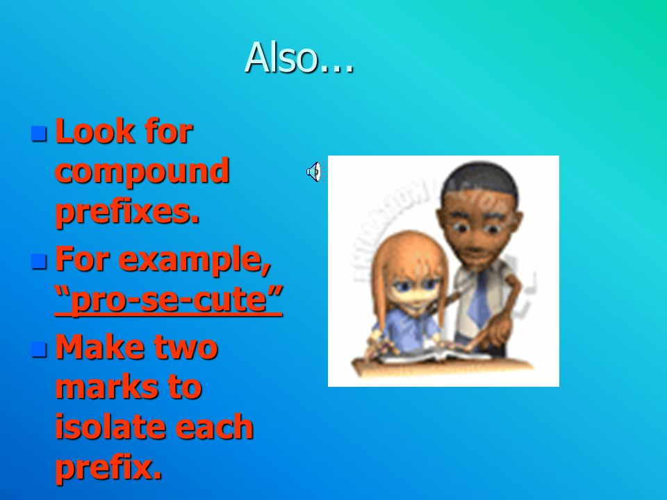 Also... Look for compound prefixes. For example, pro-se-cute
