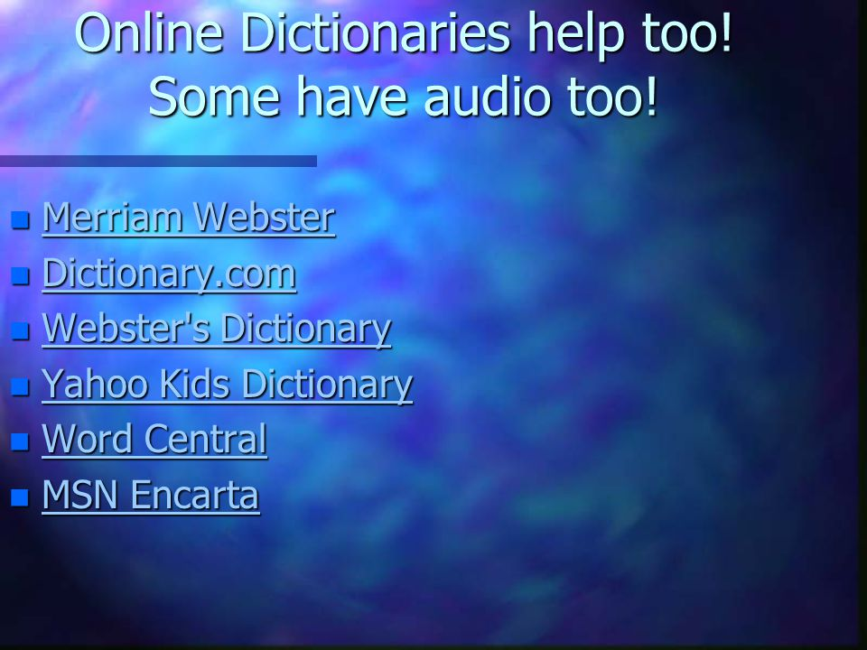 Online Dictionaries help too! Some have audio too!