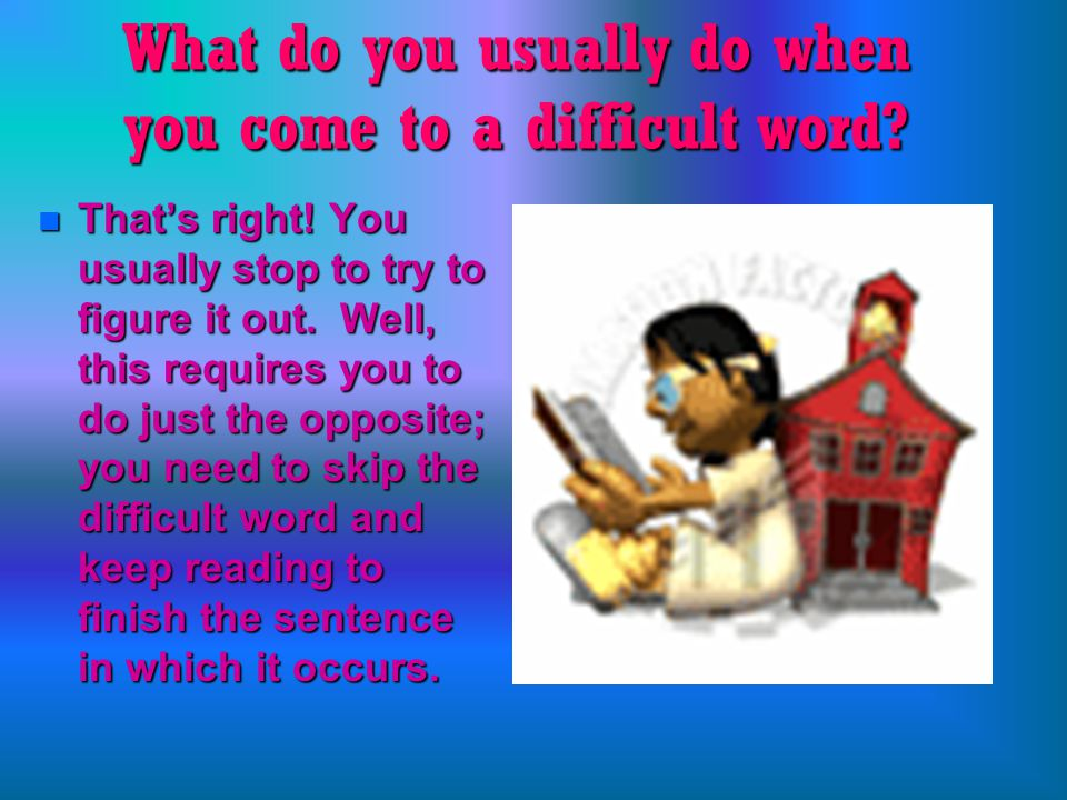 What do you usually do when you come to a difficult word