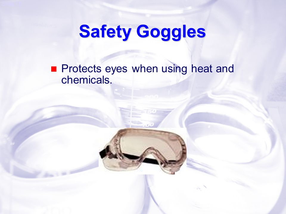 Safety Goggles Protects eyes when using heat and chemicals.
