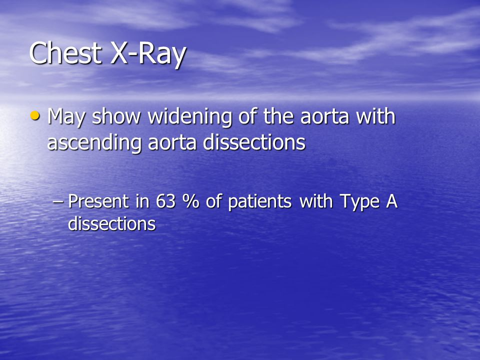Chest X-Ray May show widening of the aorta with ascending aorta dissections.