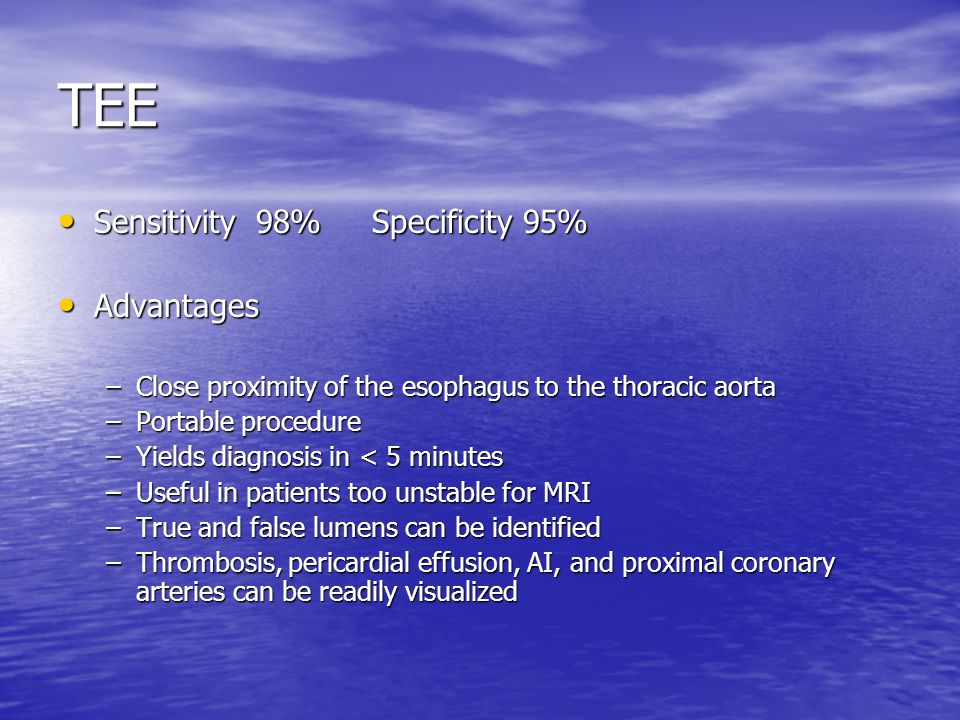 TEE Sensitivity 98% Specificity 95% Advantages