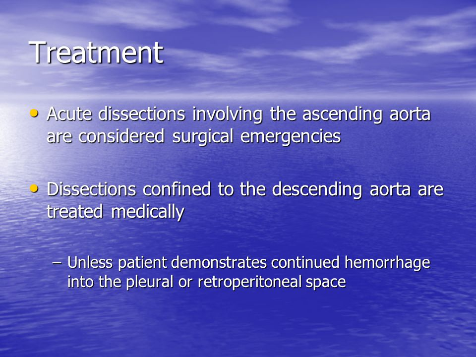 Treatment Acute dissections involving the ascending aorta are considered surgical emergencies.