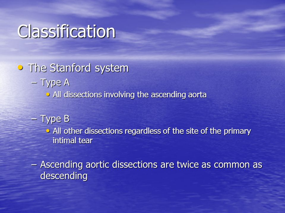Classification The Stanford system Type A Type B