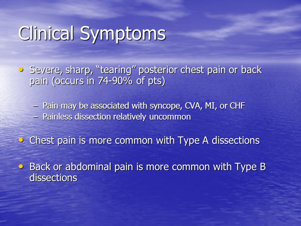 Clinical Symptoms Severe, sharp, tearing posterior chest pain or back pain (occurs in 74-90% of pts)