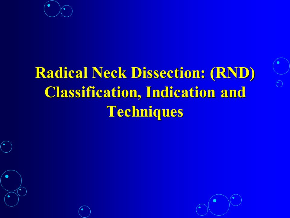 Radical Neck Dissection: (RND) Classification, Indication and Techniques