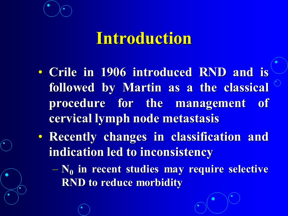Introduction Crile in 1906 introduced RND and is followed by Martin as a the classical procedure for the management of cervical lymph node metastasis.