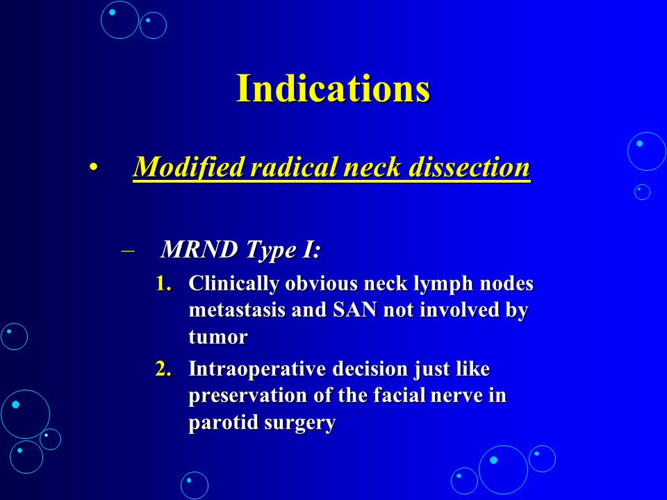Indications Modified radical neck dissection MRND Type I: