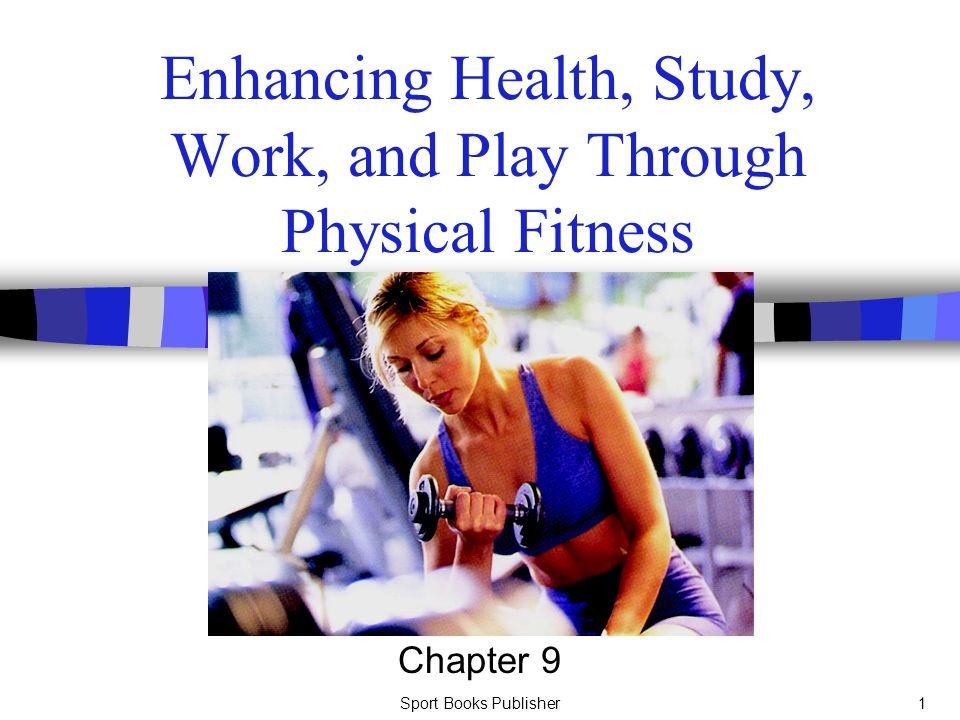 Enhancing Health, Study, Work, and Play Through Physical Fitness
