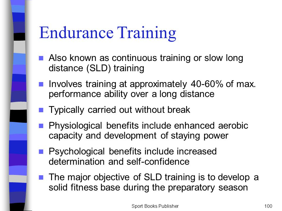 Endurance Training Also known as continuous training or slow long distance (SLD) training.