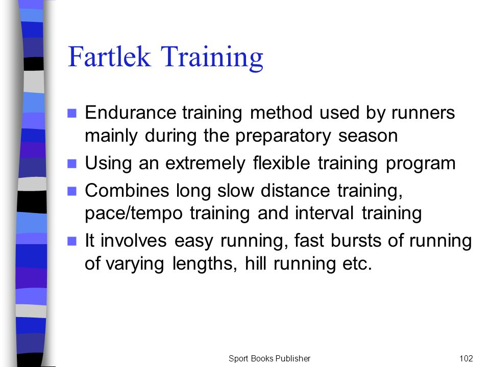 Fartlek Training Endurance training method used by runners mainly during the preparatory season. Using an extremely flexible training program.