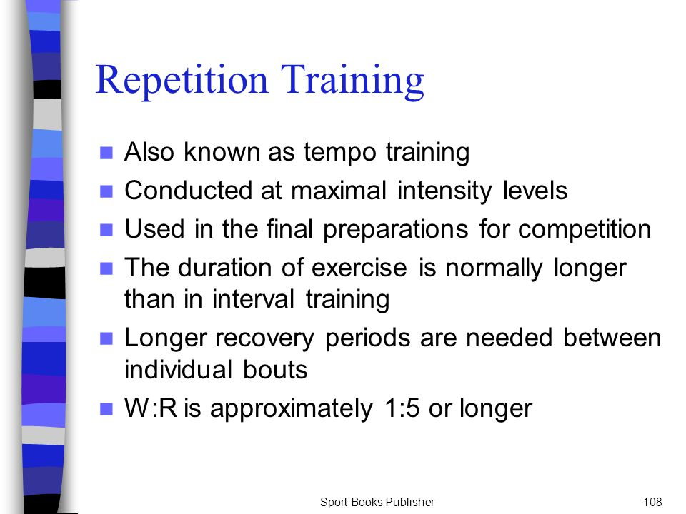 Repetition Training Also known as tempo training