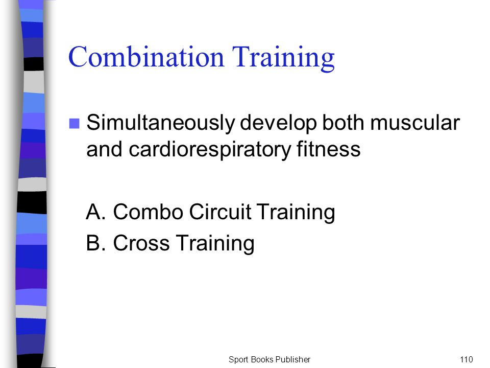 Combination Training Simultaneously develop both muscular and cardiorespiratory fitness. A. Combo Circuit Training.
