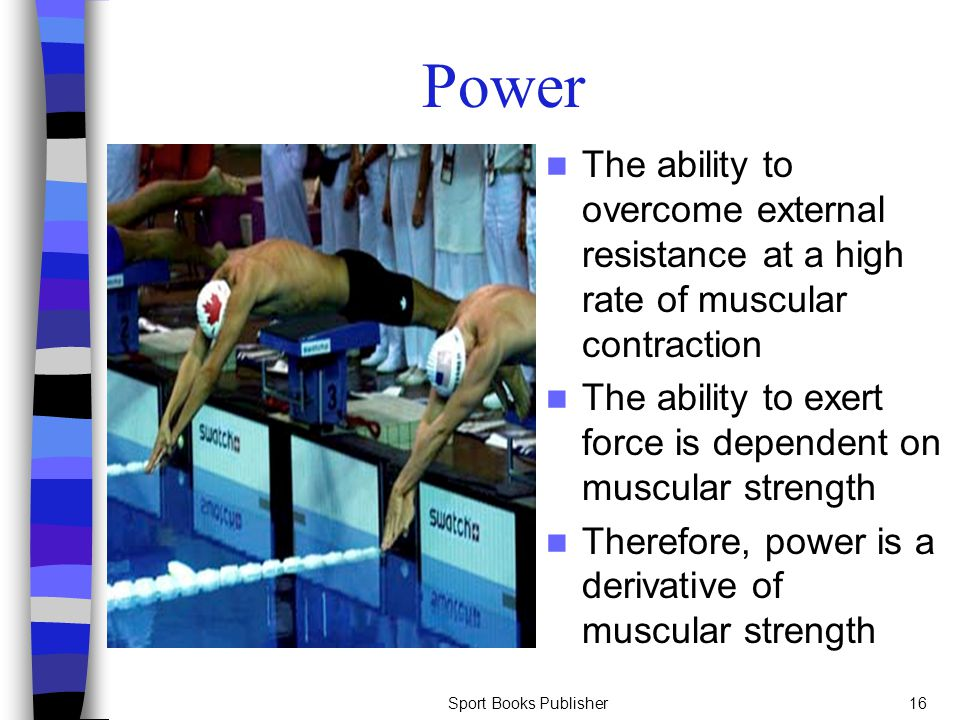 Power The ability to overcome external resistance at a high rate of muscular contraction.