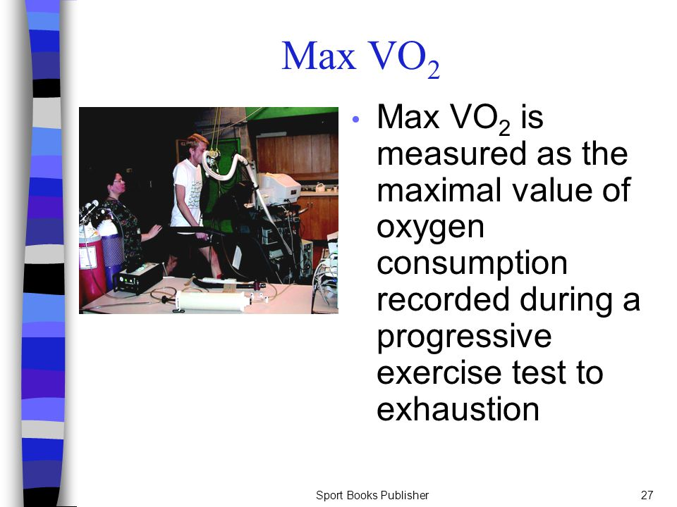 Max VO2 Max VO2 is measured as the maximal value of oxygen consumption recorded during a progressive exercise test to exhaustion.