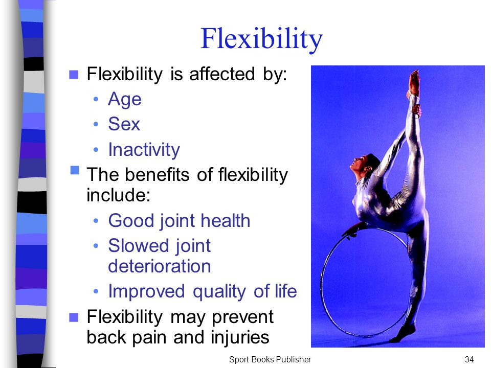 Flexibility Flexibility is affected by: Age Sex Inactivity