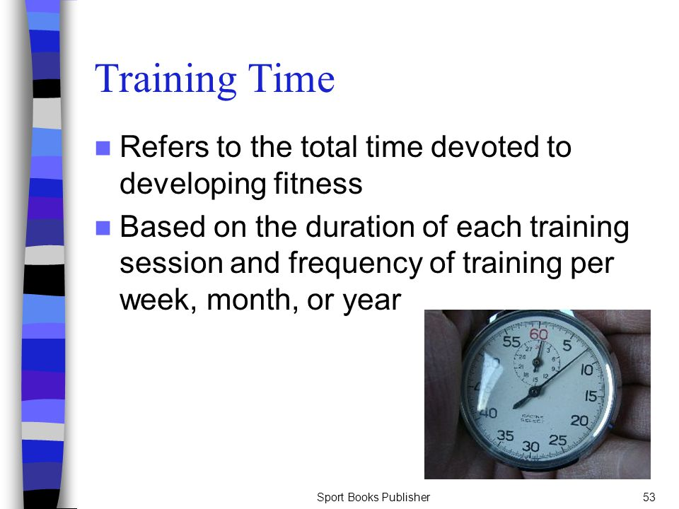 Training Time Refers to the total time devoted to developing fitness