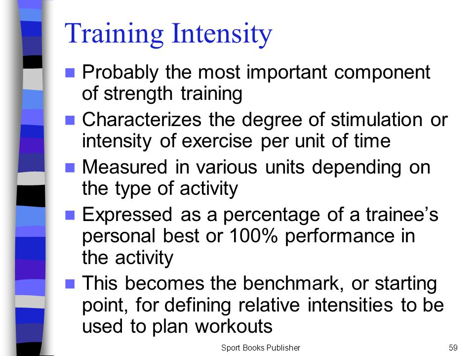 Training Intensity Probably the most important component of strength training.