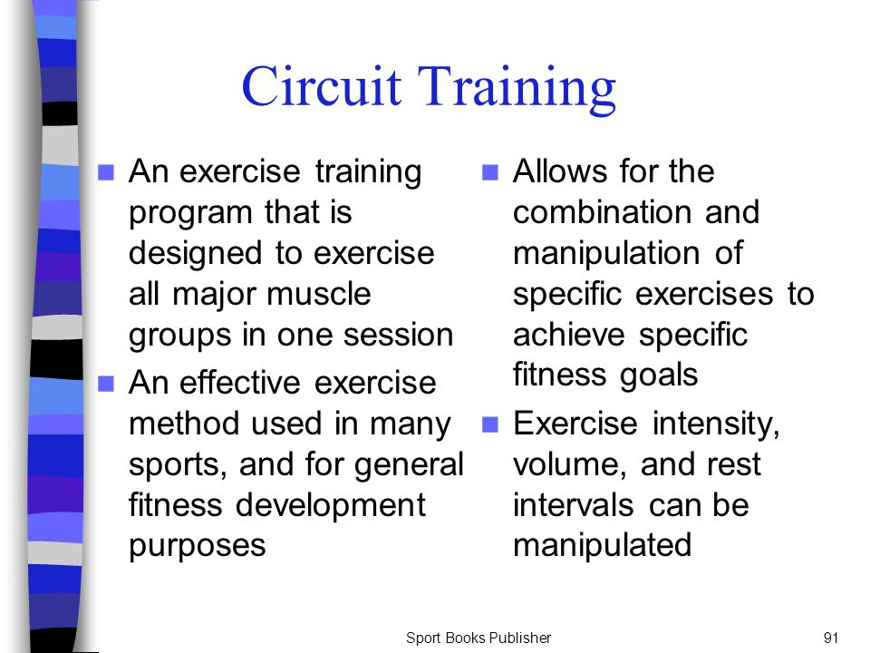 Circuit Training An exercise training program that is designed to exercise all major muscle groups in one session.