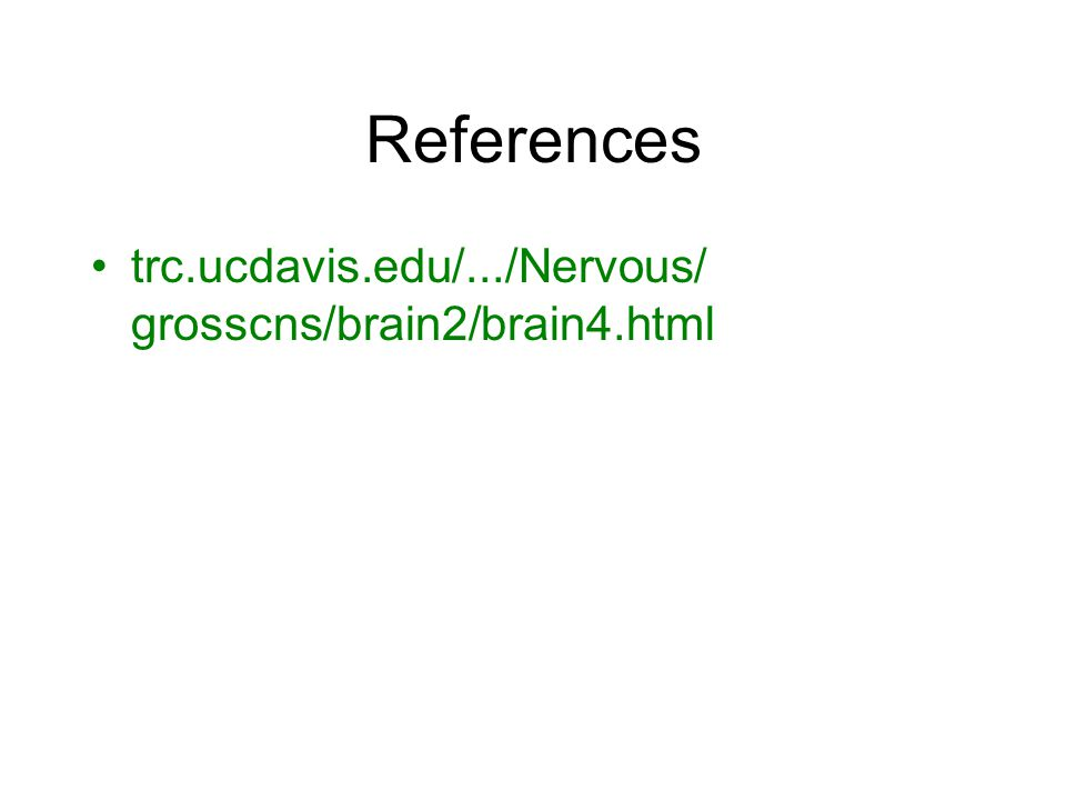 References trc.ucdavis.edu/.../Nervous/ grosscns/brain2/brain4.html