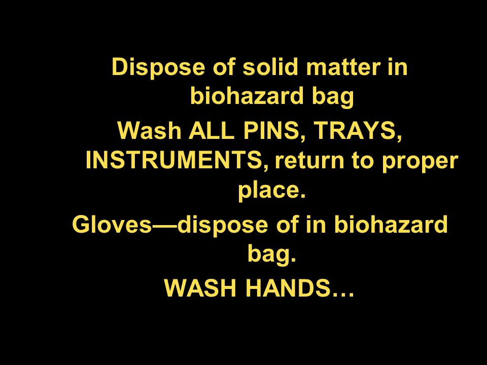 Dispose of solid matter in biohazard bag