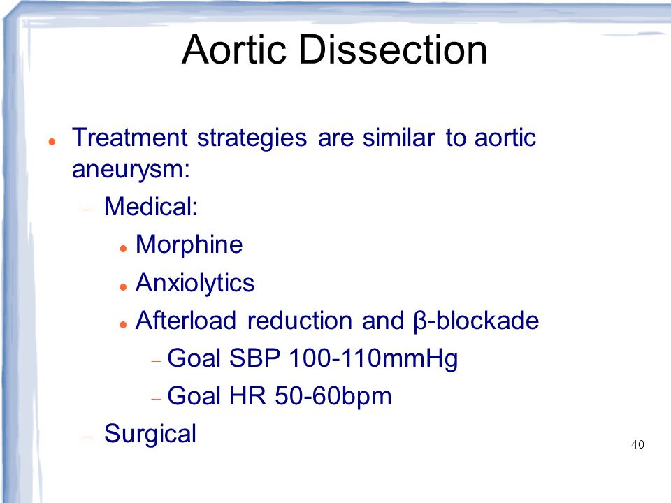 Aortic Dissection Treatment strategies are similar to aortic aneurysm:
