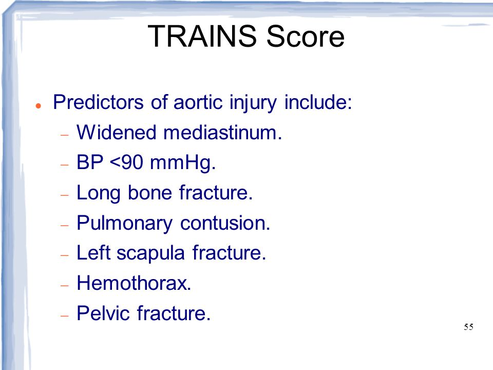 TRAINS Score Predictors of aortic injury include: Widened mediastinum.