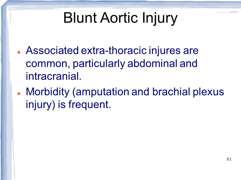 Blunt Aortic Injury Associated extra-thoracic injures are common, particularly abdominal and intracranial.