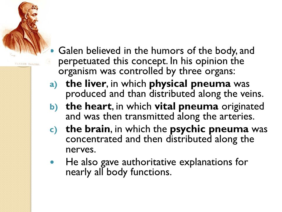 Galen believed in the humors of the body, and perpetuated this concept
