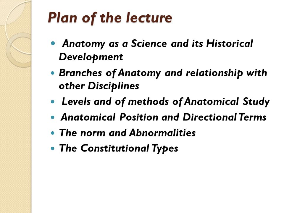 Plan of the lecture Anatomy as a Science and its Historical Development. Branches of Anatomy and relationship with other Disciplines.