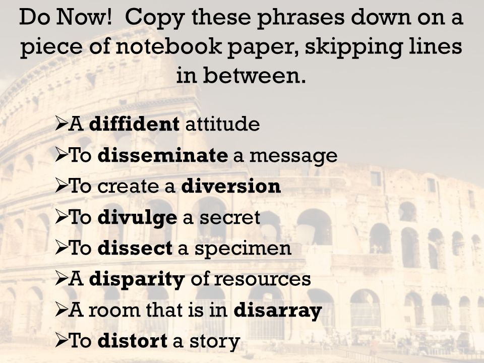Do Now! Copy these phrases down on a piece of notebook paper, skipping lines in between.