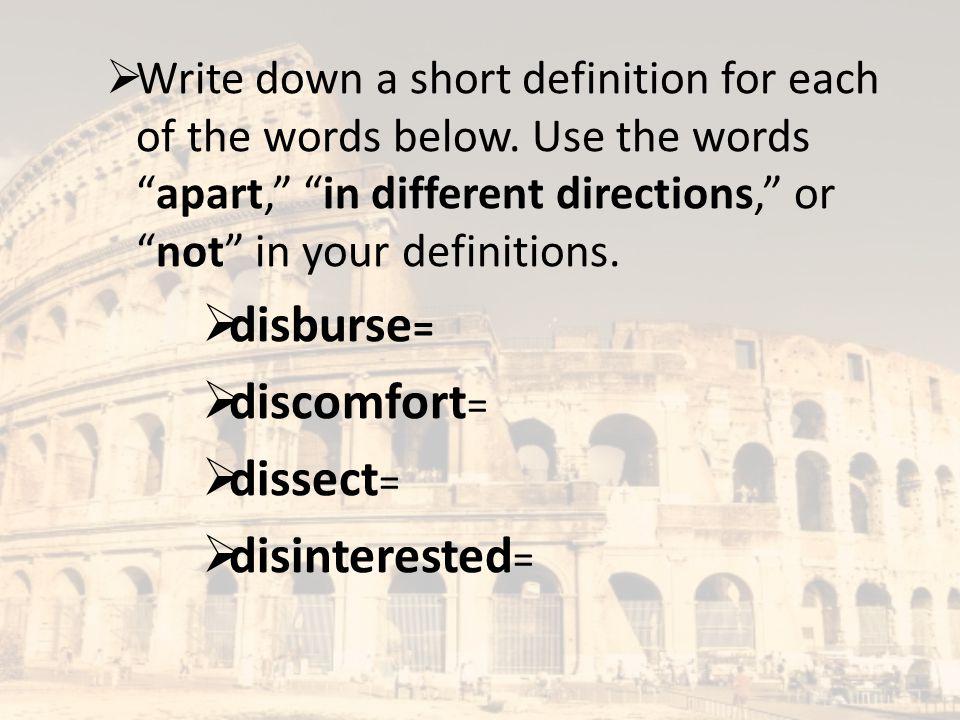 disburse= discomfort= dissect= disinterested=