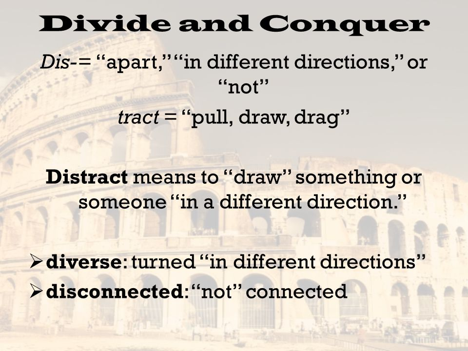 Divide and Conquer Dis-= apart, in different directions, or not