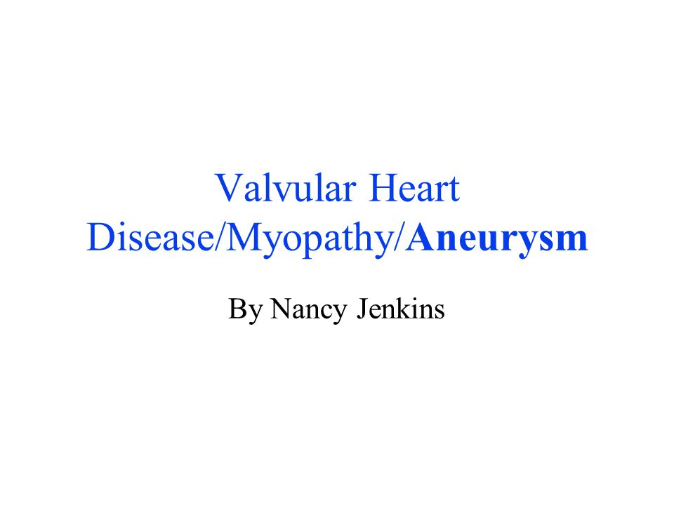 Valvular Heart Disease/Myopathy/Aneurysm
