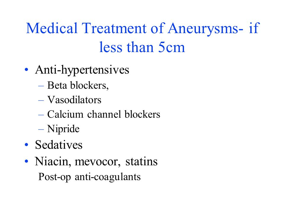 Medical Treatment of Aneurysms- if less than 5cm