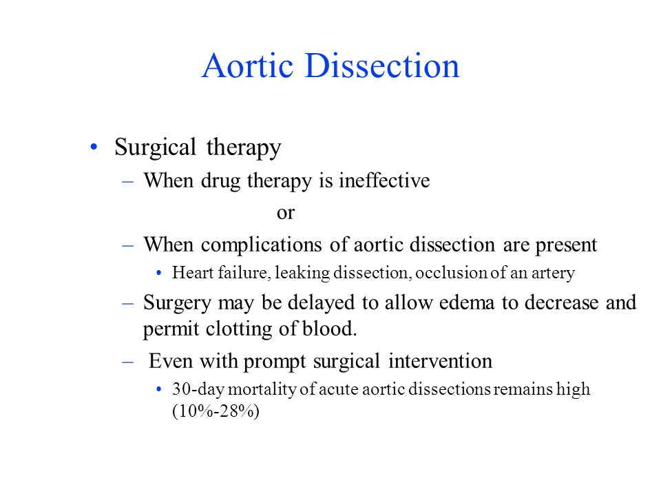 Aortic Dissection Surgical therapy When drug therapy is ineffective or