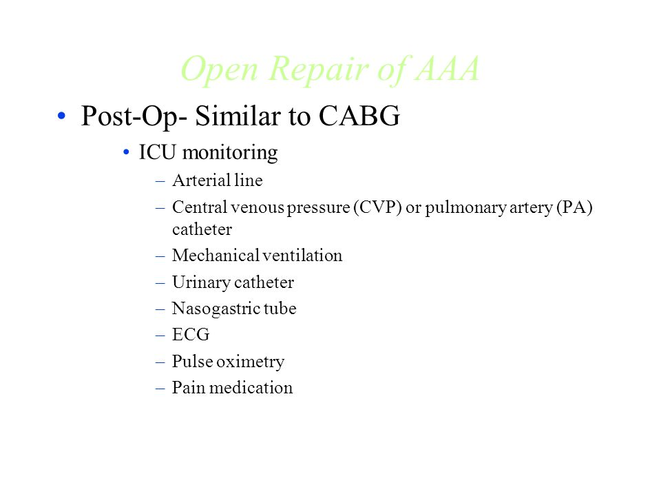 Open Repair of AAA Post-Op- Similar to CABG ICU monitoring