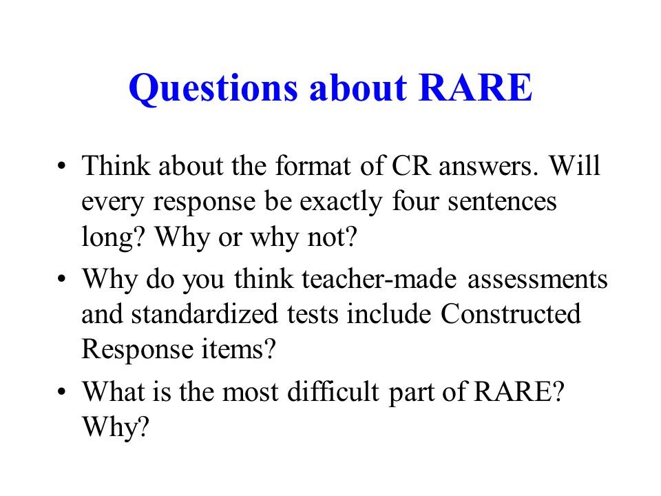 Questions about RARE Think about the format of CR answers. Will every response be exactly four sentences long Why or why not