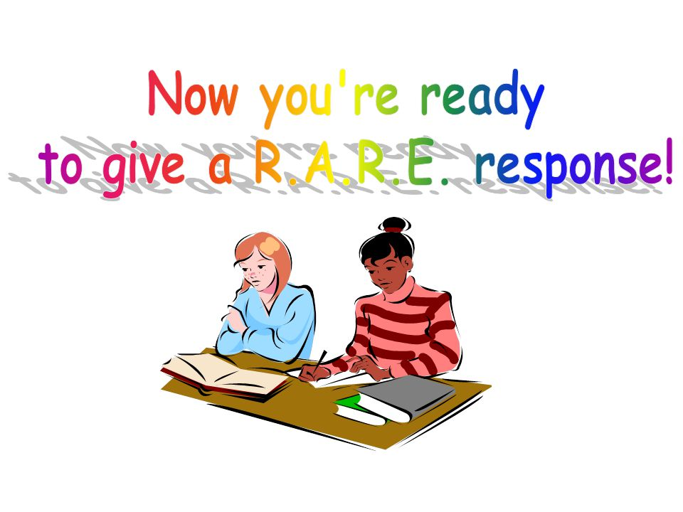 Now you re ready to give a R.A.R.E. response!