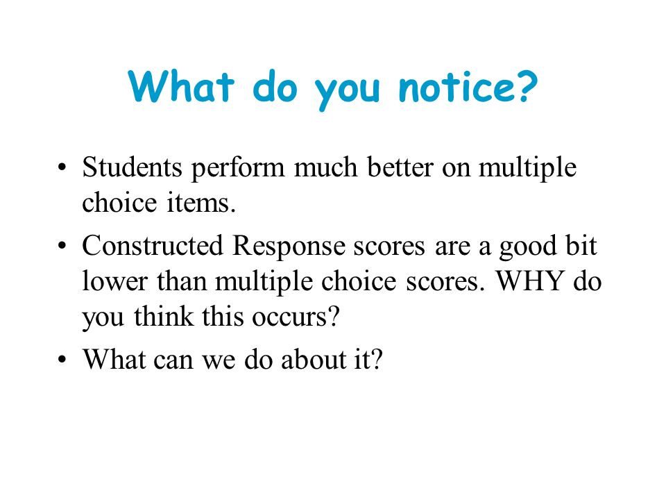 What do you notice Students perform much better on multiple choice items.