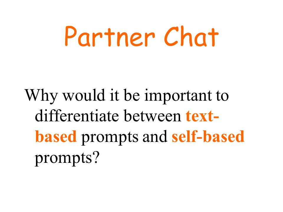 Partner Chat Why would it be important to differentiate between text-based prompts and self-based prompts