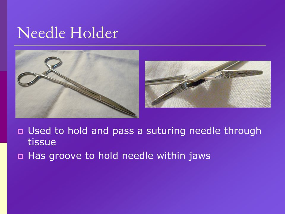 Needle Holder Used to hold and pass a suturing needle through tissue