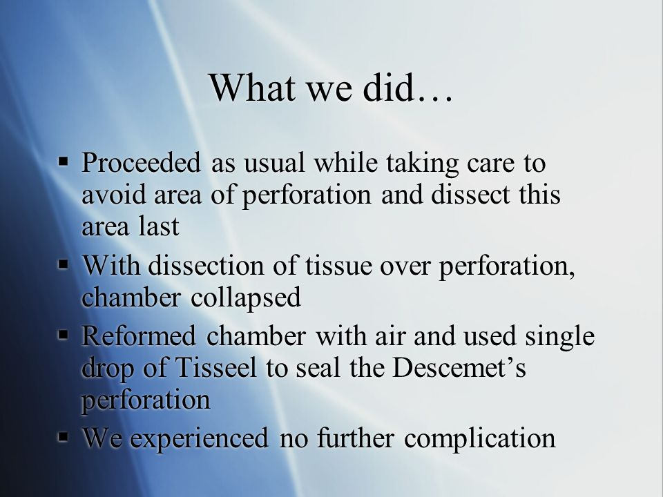 What we did… Proceeded as usual while taking care to avoid area of perforation and dissect this area last.