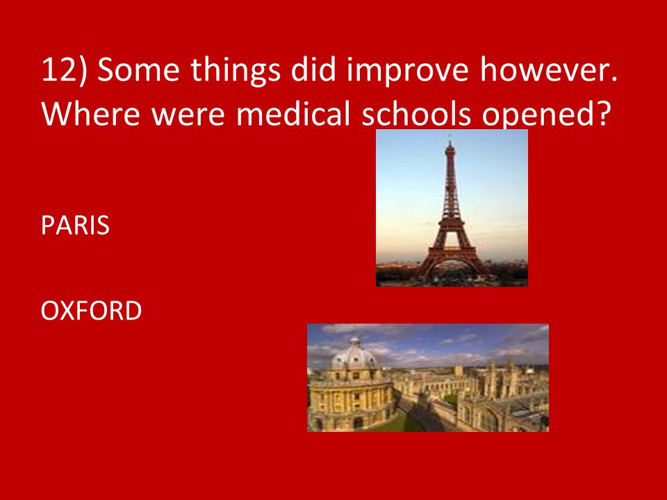 12) Some things did improve however. Where were medical schools opened