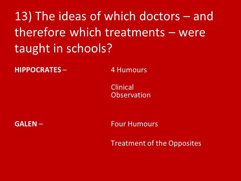 13) The ideas of which doctors – and therefore which treatments – were taught in schools