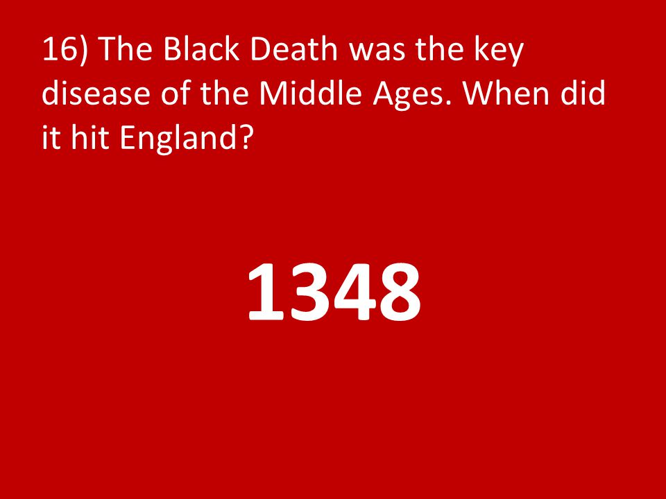 16) The Black Death was the key disease of the Middle Ages