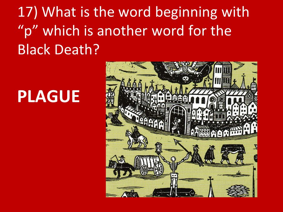 17) What is the word beginning with p which is another word for the Black Death