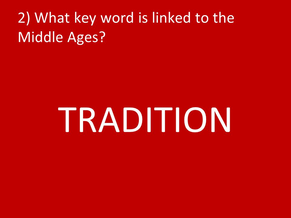 2) What key word is linked to the Middle Ages