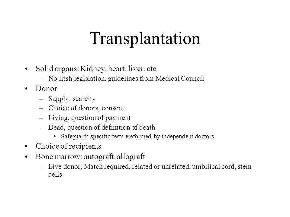 Transplantation Solid organs: Kidney, heart, liver, etc Donor
